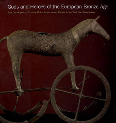Gods and Heroes of the European Bronze Age - Demakopoulous, Katie, and Kemakopoulous, Katie, and Jockenhovel, Albrecht