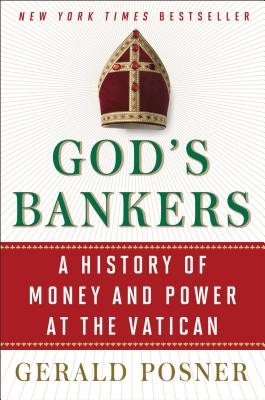 God's Bankers: A History of Money and Power at the Vatican - Posner, Gerald