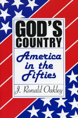 God's Country: America in the Fifties - Oakley, J Ronald