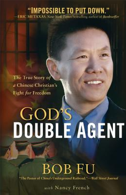 God's Double Agent: The True Story of a Chinese Christian's Fight for Freedom - Fu, Bob, and French, Nancy