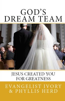 God's Dream Team: Jesus Created You for Greatness - Herd, Ivory and Phyllis