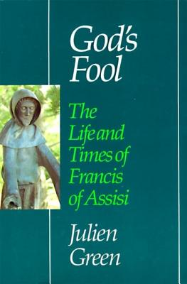 God's Fool: The Life of Francis of Assisi - Green, Julien