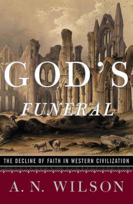 God's Funeral: The Decline of Faith in Western Civilization - Wilson, A N