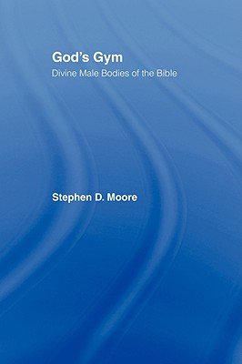 God's Gym: Divine Male Bodies of the Bible - Moore, Stephen