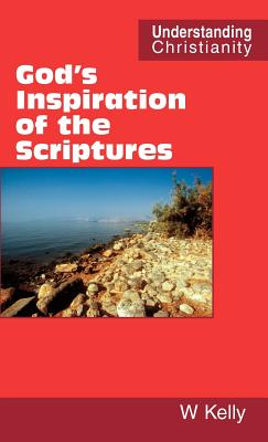 God's Inspiration of the Scriptures - Kelly, William