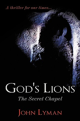 God's Lions: The Secret Chapel - Lyman, John