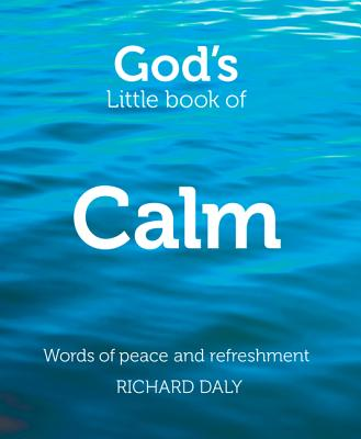 God's Little Book of Calm: Words of Peace and Refreshment - Daly, Richard