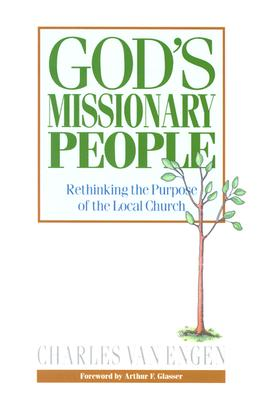 God's Missionary People: Rethinking the Purpose of the Local Church - Van Engen, Charles, and Engen, Charles
