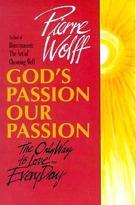 God's Passion, Our Passion: The Only Way to Love-- Every Day - Wolff, Pierre, and Eggers, Carol (Translated by)