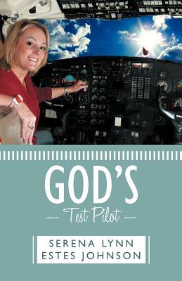 God's Test Pilot - Johnson, Serena Lynn Estes