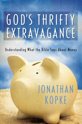 God's Thrifty Extravagance: Understanding What the Bible Says about Money - Kopke, Jonathan