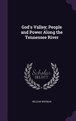 God's Valley; People and Power Along the Tennessee River - Whitman, Willson