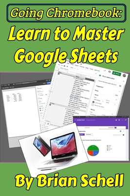 Going Chromebook: Learn to Master Google Sheets - Schell, Brian