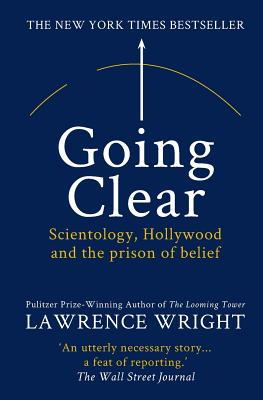 Going Clear: Scientology, Hollywood and the Prison of Belief - Wright, Lawrence