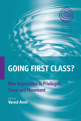 Going First Class?: New Approaches to Privileged Travel and Movement - Amit, Vered (Editor)