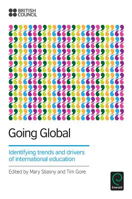 Going Global: Identifying Trends and Drivers of International Education - Stiasny, Mary, OBE (Editor), and Gore, Tim, OBE (Editor)