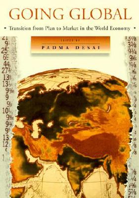 Going Global: Transition from Plan to Market in the World Economy - Desai, Padma (Editor)