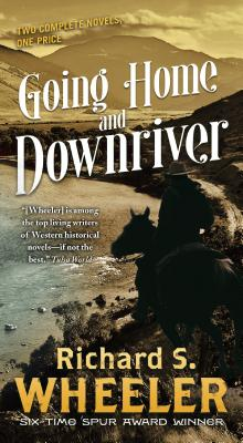 Going Home and Downriver - Wheeler, Richard S