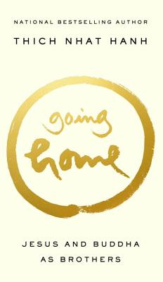 Going Home: Jesus and Buddha as Brothers - Hanh, Thich Nhat