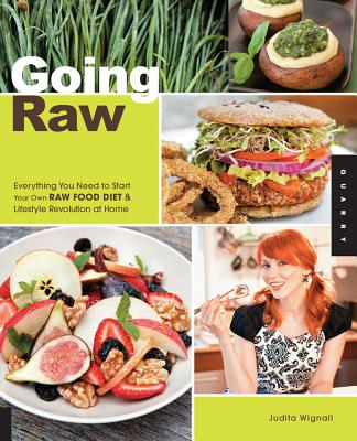 Going Raw: Everything You Need to Start Your Own Raw Food Diet and Lifestyle Revolution at Home - Wignall, Judita