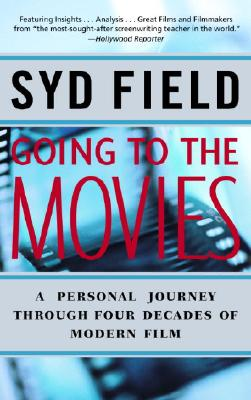 Going to the Movies: A Personal Journey Through Four Decades of Modern Film - Field, Syd