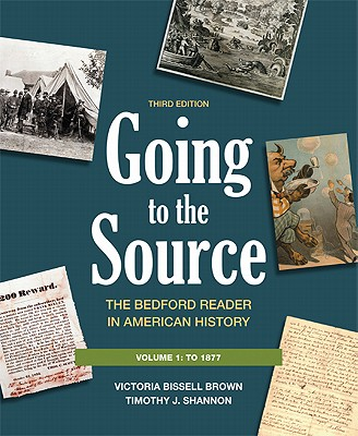 Going to the Source, Volume 1: The Bedford Reader in American History: To 1877 - Brown, Victoria Bissell, and Shannon, Timothy J