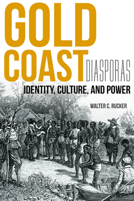 Gold Coast Diasporas: Identity, Culture, and Power - Rucker, Walter C.