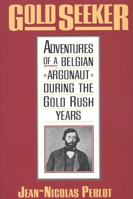 Gold Seeker: Adventures of a Belgian Argonaut During the Gold Rush Years - Perlot, Jean-Nicolas, and Lamar, Howard R (Editor), and Bretnor, Helen Harding (Translated by)