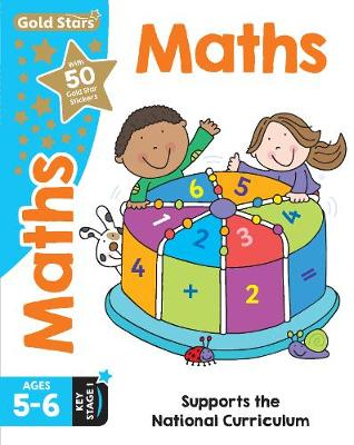 Gold Stars Maths Ages 5-6 Key Stage 1: Supports the National Curriculum - Patilla, Peter, and Vaughan, Christine (Consultant editor)