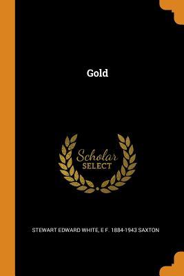Gold - White, Stewart Edward, and Saxton, E F 1884-1943