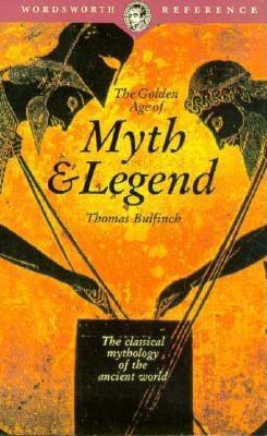 Golden Age of Myth & Legend - Bulfinch, Thomas, and Bullfinch, T