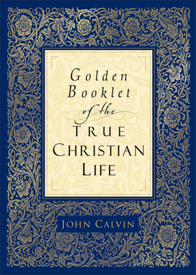 Golden Booklet of the True Christian Life - Calvin, John, and Van Andel, Henry (Translated by)
