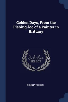 Golden Days, from the Fishing-Log of a Painter in Brittany - Fedden, Romilly