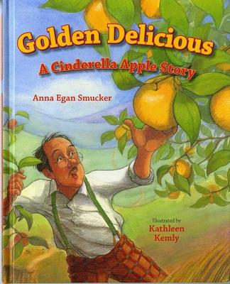 Golden Delicious: A Cinderella Apple Story - Smucker, Anna Egan