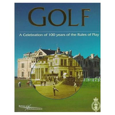 Golf, a Celebration of 100 Years of the Rules of Play - Glover, John (Compiled by), and Cannon, David (Photographer), and Royal and Ancient Golf Club of St Andrews