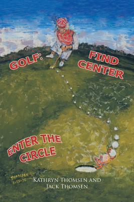 Golf: Find Center Enter the Circle - Thomsen, Jack, and Thomsen, Kathryn