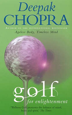 Golf For Enlightenment: The Seven Lessons for the Game of Life - Chopra, Deepak, M.D.