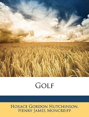 Golf - Hutchinson, Horace Gordon, and Moncreiff, Henry James