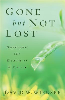 Gone But Not Lost: Grieving the Death of a Child - Wiersbe, David W