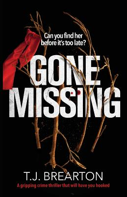 Gone Missing: A Gripping Crime Thriller That Will Have You Hooked - Brearton, T J