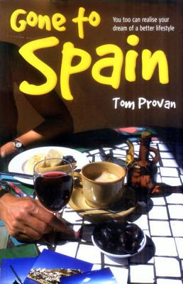 Gone to Spain: You Too Can Realise Your Dream of a Better Lifestyle - Provan, Tom