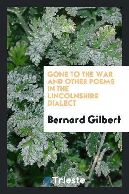 Gone to the War and Other Poems in the Lincolnshire Dialect - Gilbert, Bernard