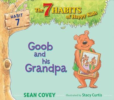 Goob and His Grandpa, 7: Habit 7 - Covey, Sean