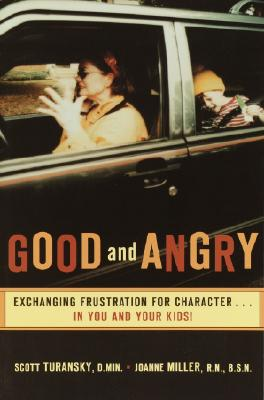 Good and Angry: Exchanging Frustration for Character...in You and Your Kids! - Turansky, Scott, Dr.
