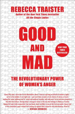 Good and Mad: The Revolutionary Power of Women's Anger - Traister, Rebecca
