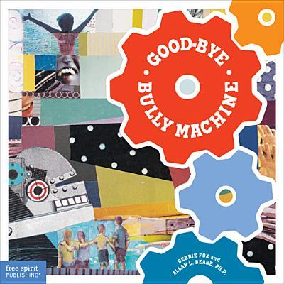 Good-Bye Bully Machine - Beane, Allan L, PH.D.