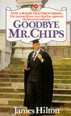 Good-bye, Mr. Chips - Hilton, James