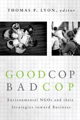 Good Cop/Bad Cop: Environmental NGOs and Their Strategies Toward Business - Lyon, Thomas (Editor)