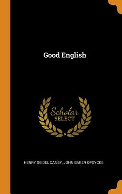 Good English - Canby, Henry Seidel, and Opdycke, John Baker