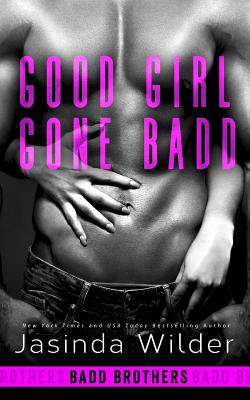 Good Girl Gone Badd - Wilder, Jasinda